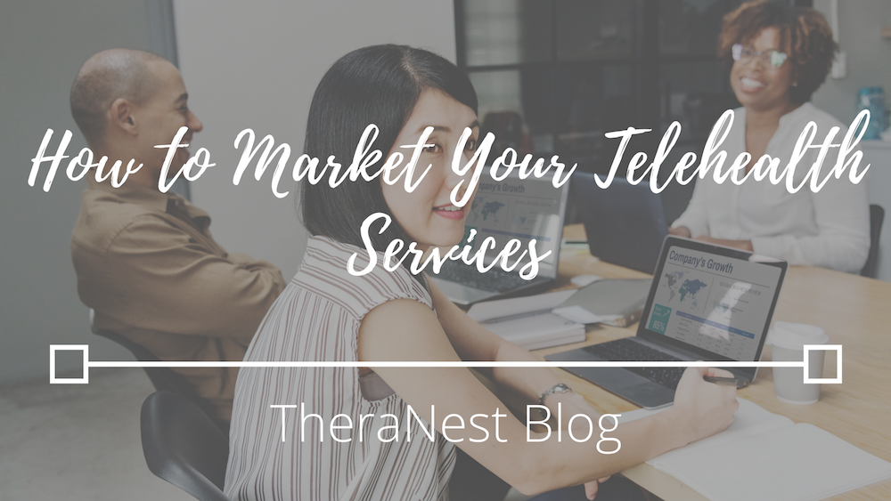 Image of How to Market Your Telehealth Services - TheraNest Blog